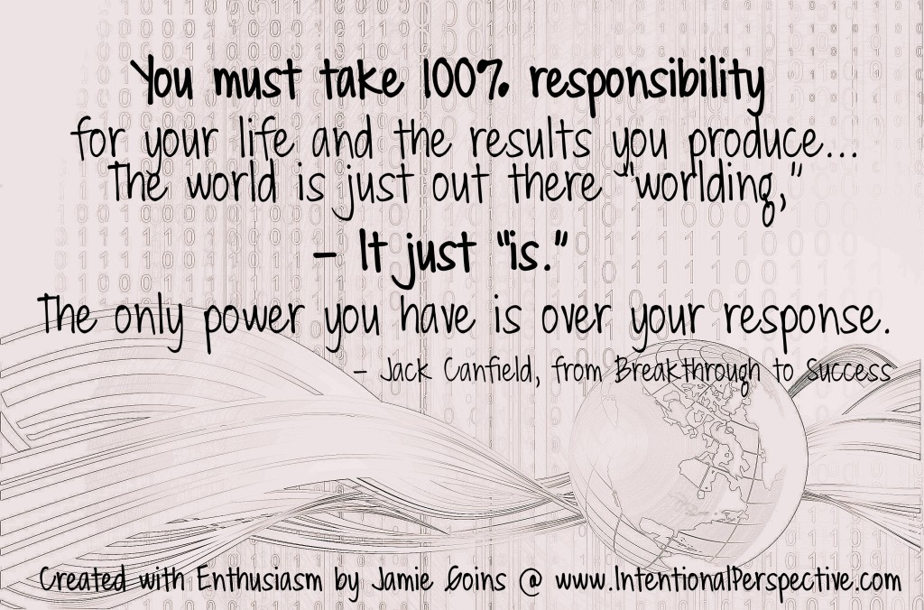 you must take 100 percent responsibility for your life